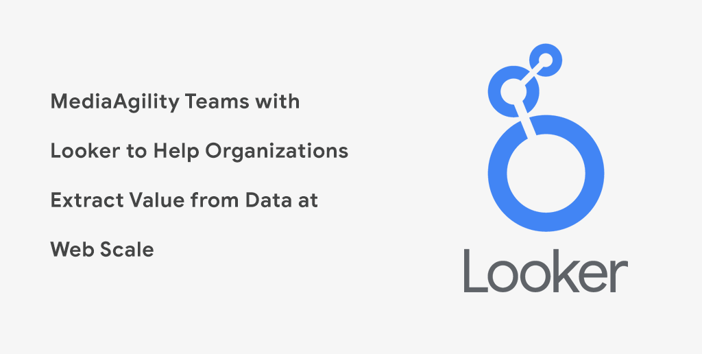 MediaAgility Teams with Looker to Help Organizations Extract Value from Data at Web Scale